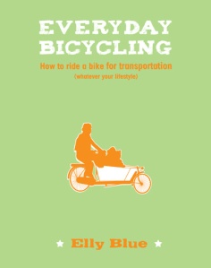 Everyday Bicycling- How to Ride a Bike for Transportation. by Elly blue; two wheel travel